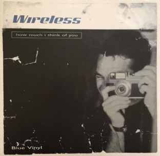 "Wireless - How Much I Think Of You (7"") (Blue Vinyl) (EX+/EX+)"